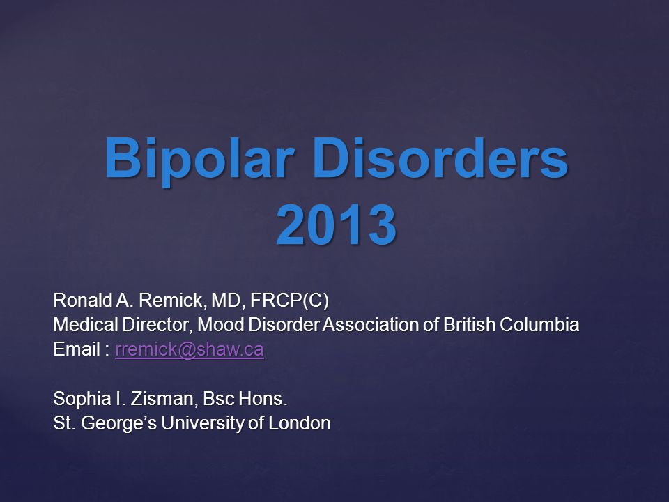 Ronald A. Remick, MD, FRCP(C) Medical Director, Mood Disorder Association of British Columbia Email : rremick@shaw.ca rremick@shaw.ca Sophia I. Zisman