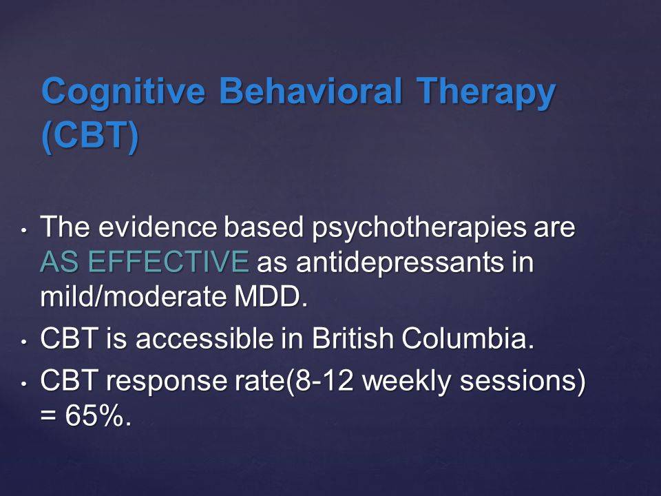 The evidence based psychotherapies are AS EFFECTIVE as antidepressants in mild/moderate MDD.