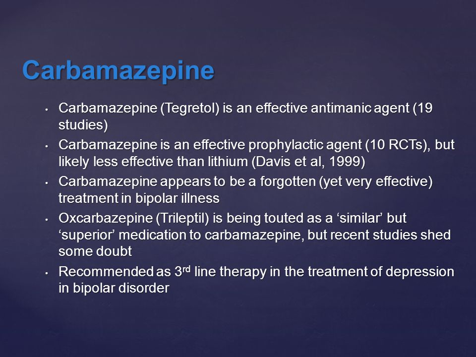 Carbamazepine (Tegretol) is an effective antimanic agent (19 studies) Carbamazepine (Tegretol) is an effective antimanic agent (19 studies) Carbamazep