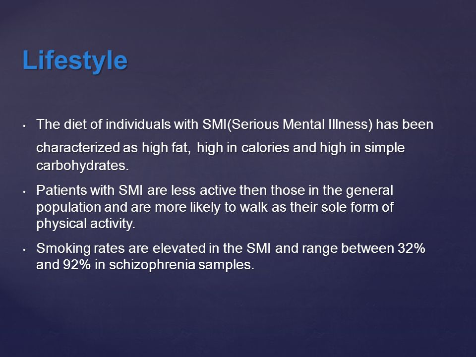 The diet of individuals with SMI(Serious Mental Illness) has been characterized as high fat, high in calories and high in simple carbohydrates. The di