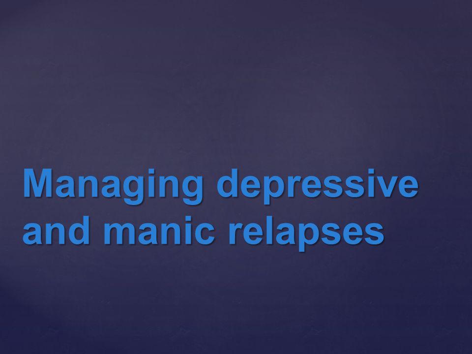 Managing depressive and manic relapses