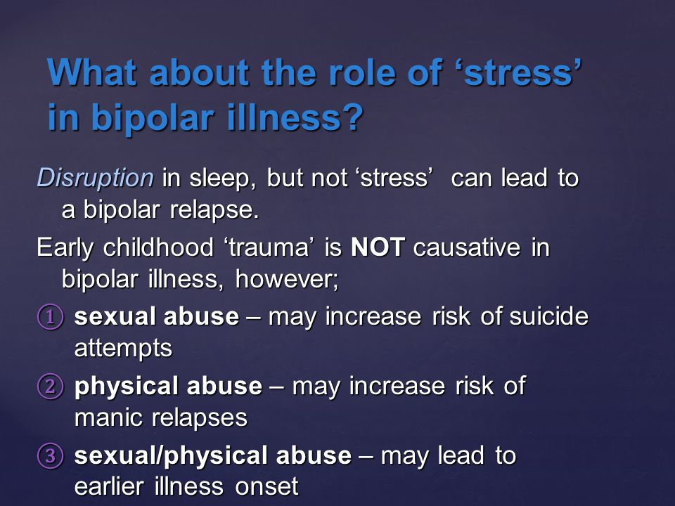 What about the role of 'stress' in bipolar illness.