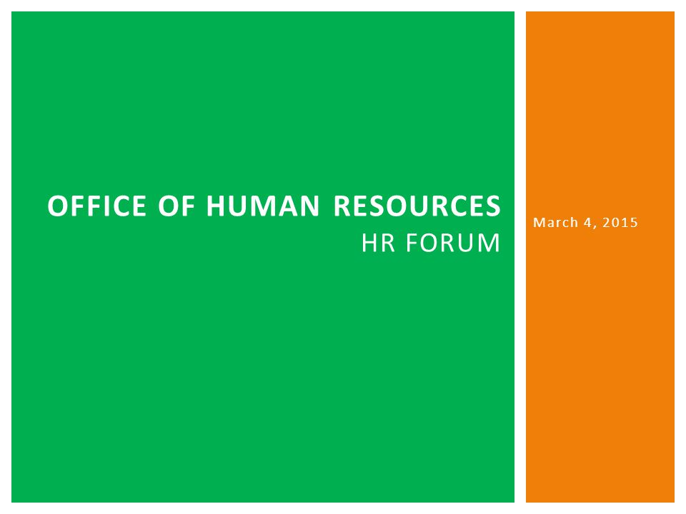 OFFICE OF HUMAN RESOURCES HR FORUM March 4, 2015