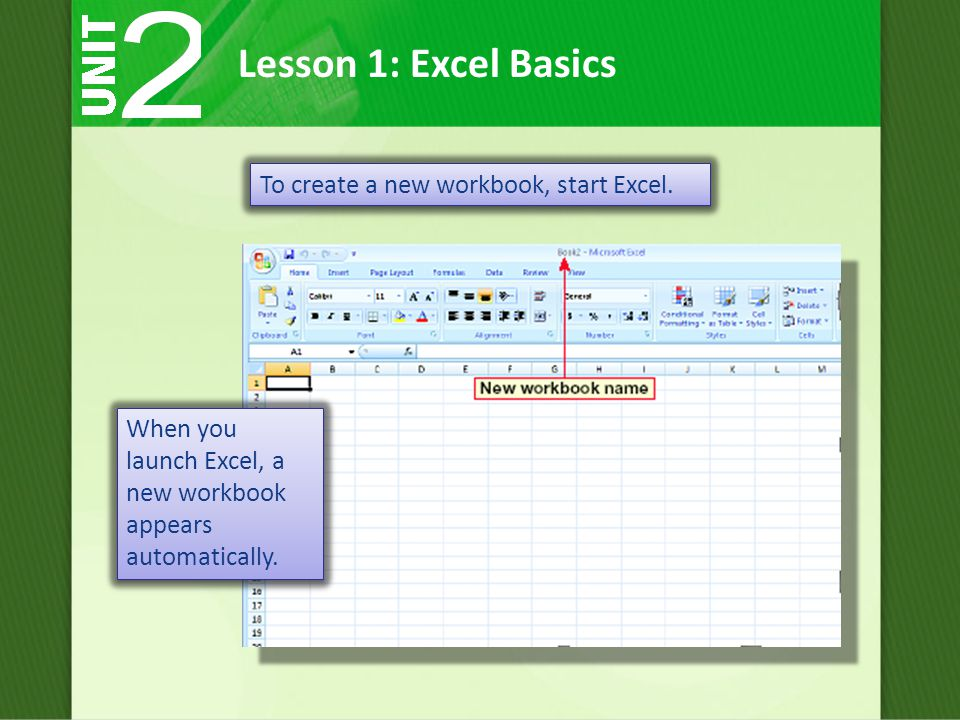 Lesson 1: Excel Basics When you launch Excel, a new workbook appears automatically.