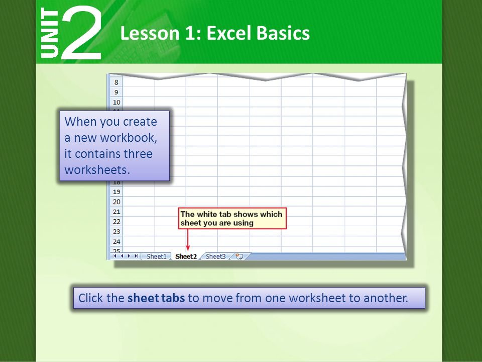 Lesson 1: Excel Basics Click the sheet tabs to move from one worksheet to another.