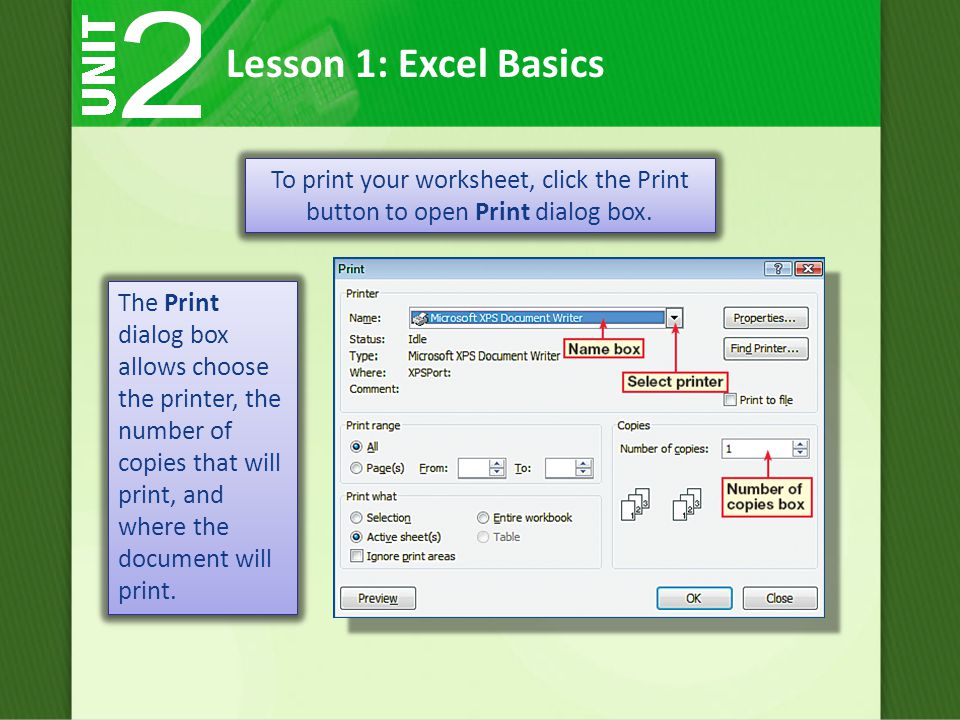 Lesson 1: Excel Basics The Print dialog box allows choose the printer, the number of copies that will print, and where the document will print.