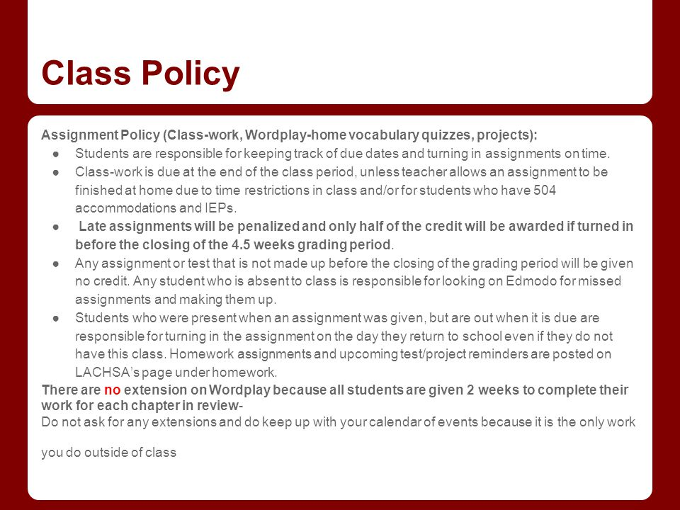 Class Policy Assignment Policy (Class-work, Wordplay-home vocabulary quizzes, projects): ●Students are responsible for keeping track of due dates and