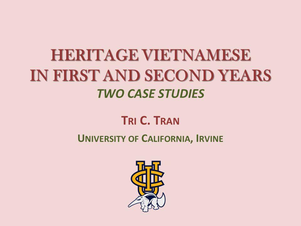HERITAGE VIETNAMESE IN FIRST AND SECOND YEARS HERITAGE VIETNAMESE IN FIRST AND SECOND YEARS TWO CASE STUDIES T RI C. T RAN U NIVERSITY OF C ALIFORNIA,