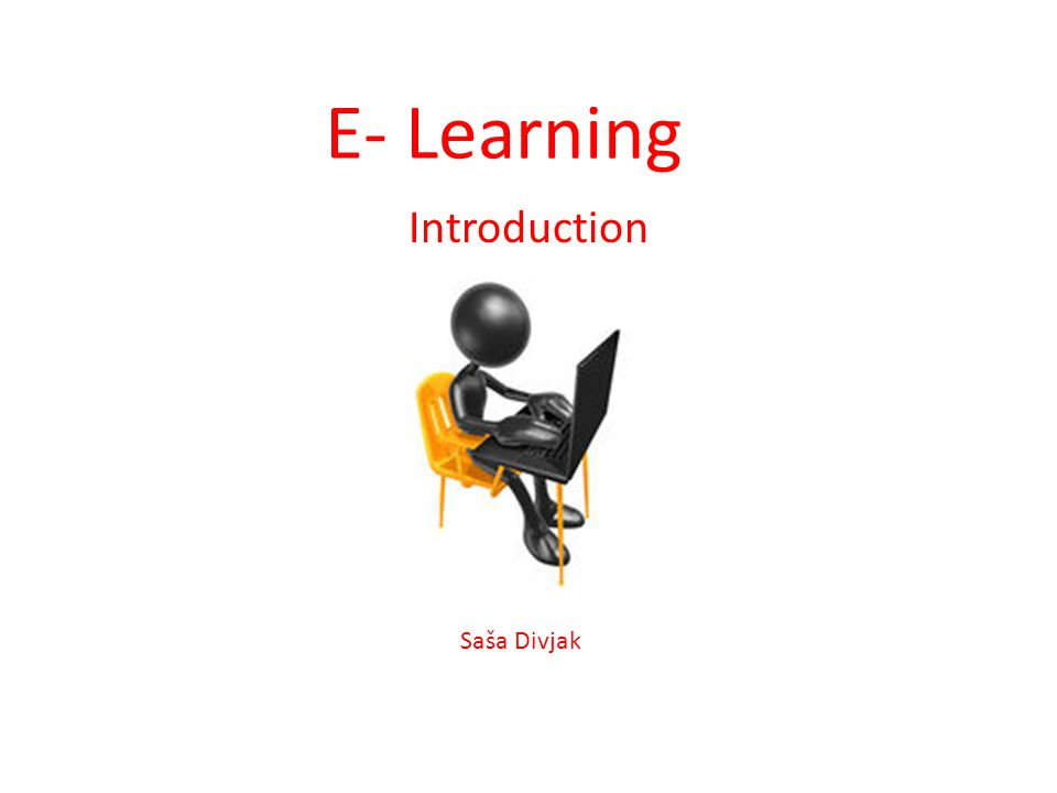 E- Learning Introduction Saša Divjak