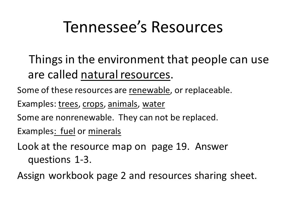 Tennessee's Resources Things in the environment that people can use are called natural resources.