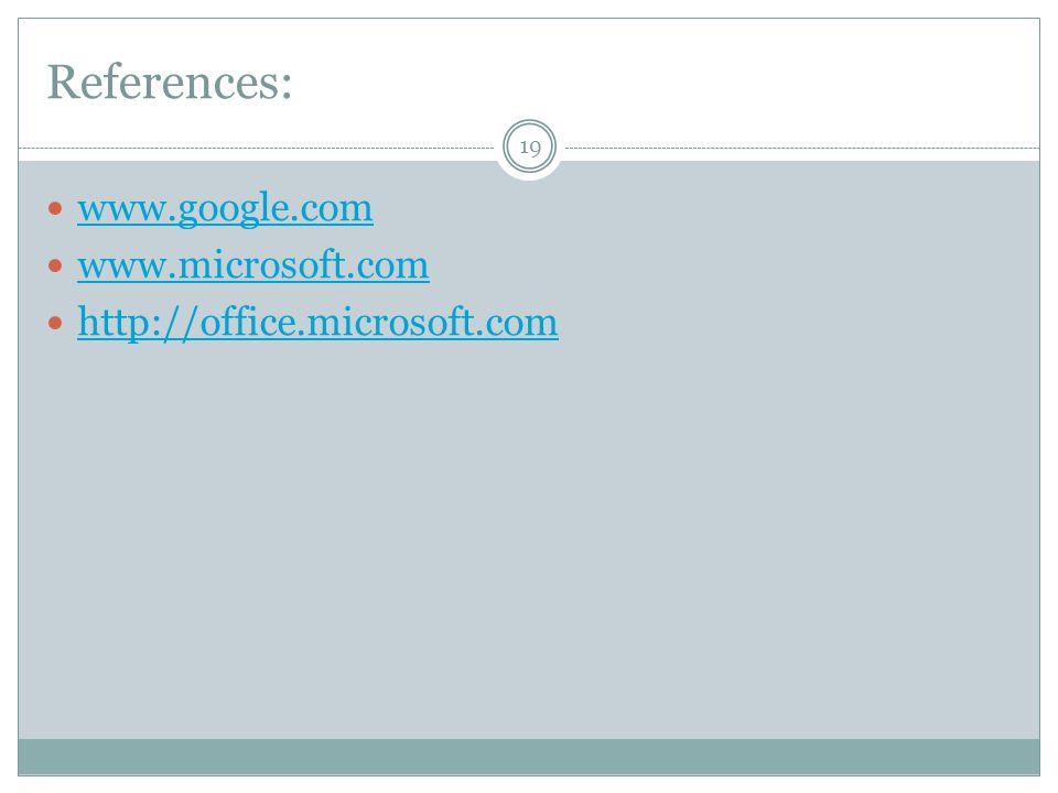 References: www.google.com www.microsoft.com http://office.microsoft.com 19