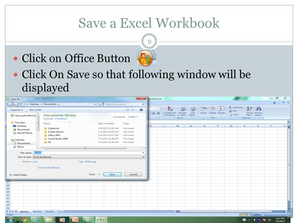 Save a Excel Workbook 10 Save: To save click on the Save button found on the Office Button.