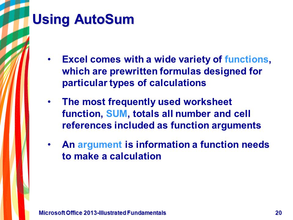 Using AutoSum Excel comes with a wide variety of functions, which are prewritten formulas designed for particular types of calculations The most frequ