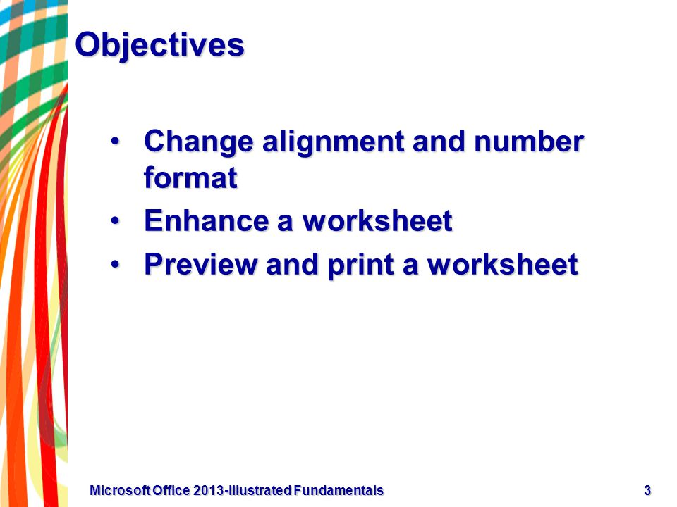 Objectives Change alignment and number formatChange alignment and number format Enhance a worksheetEnhance a worksheet Preview and print a worksheetPr