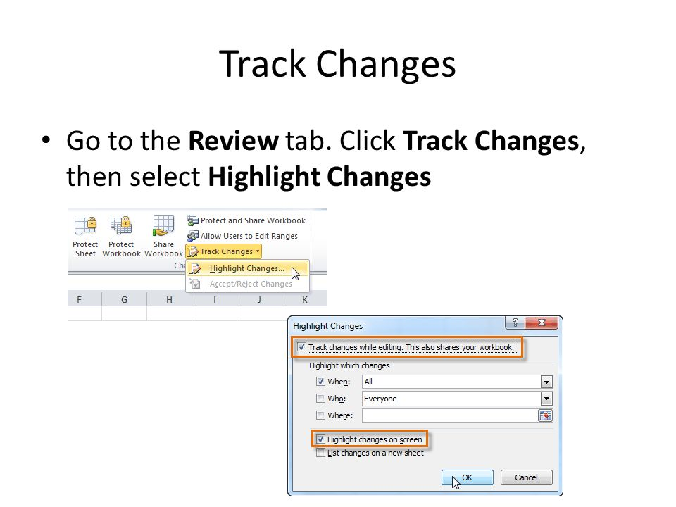 Track Changes Go to the Review tab. Click Track Changes, then select Highlight Changes