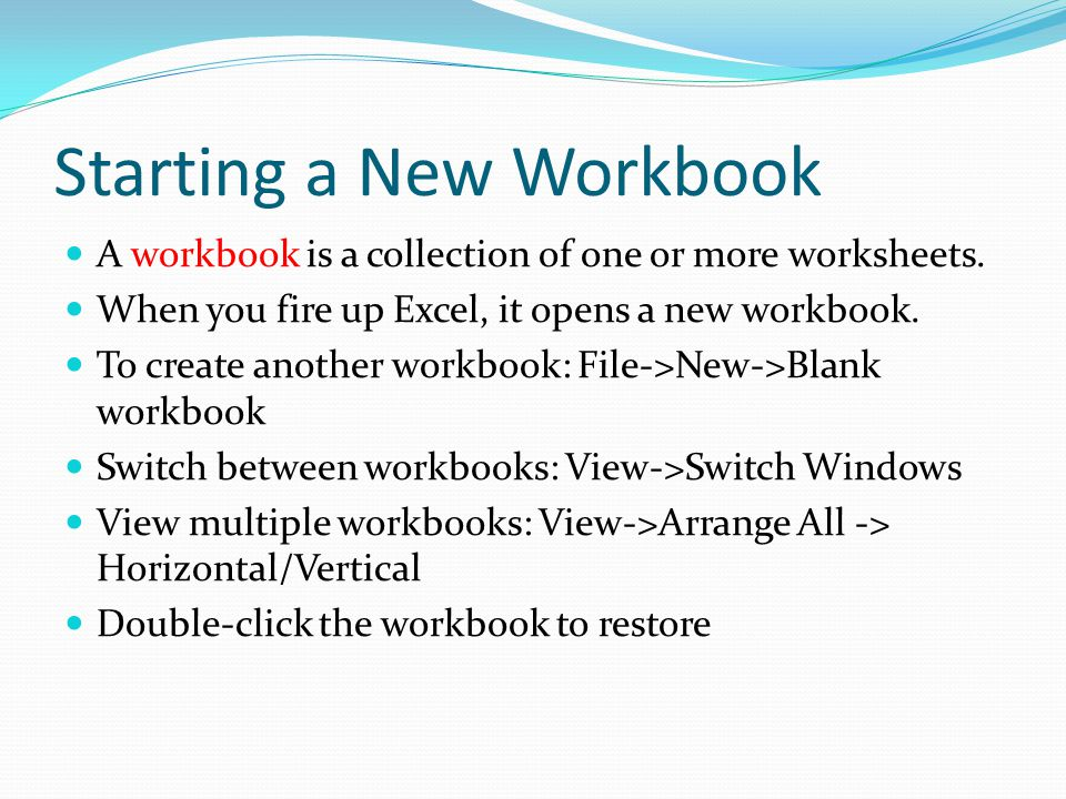 Starting a New Workbook A workbook is a collection of one or more worksheets.