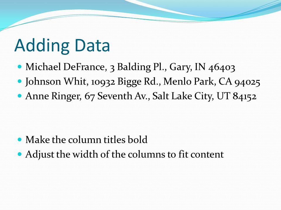 Adding Data Michael DeFrance, 3 Balding Pl., Gary, IN 46403 Johnson Whit, 10932 Bigge Rd., Menlo Park, CA 94025 Anne Ringer, 67 Seventh Av., Salt Lake