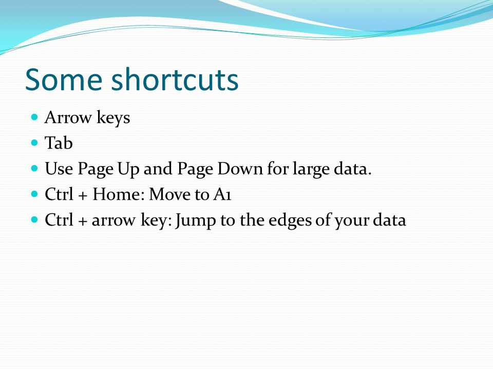 Some shortcuts Arrow keys Tab Use Page Up and Page Down for large data.