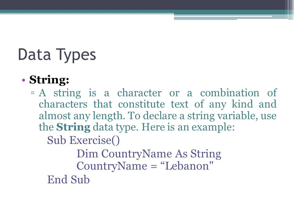 Data Types String: ▫A string is a character or a combination of characters that constitute text of any kind and almost any length.