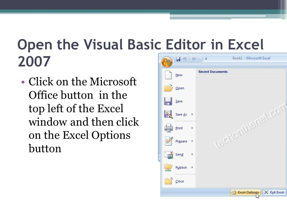 Open the Visual Basic Editor in Excel 2007 Click on the Microsoft Office button in the top left of the Excel window and then click on the Excel Options button