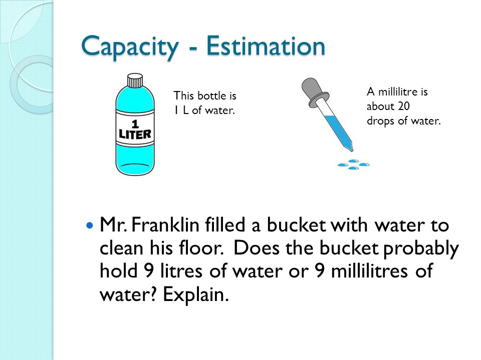 Capacity - Estimation Mr.Franklin filled a bucket with water to clean his floor.