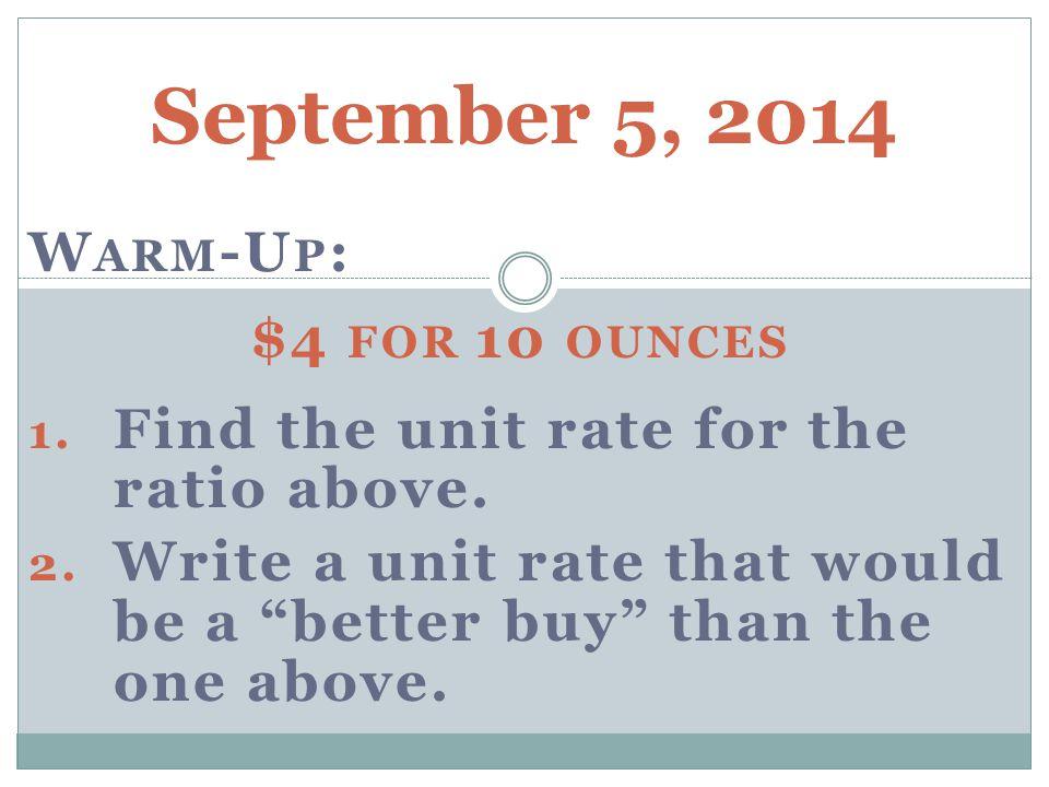September 5, 2014 W ARM -U P : $4 FOR 10 OUNCES 1.