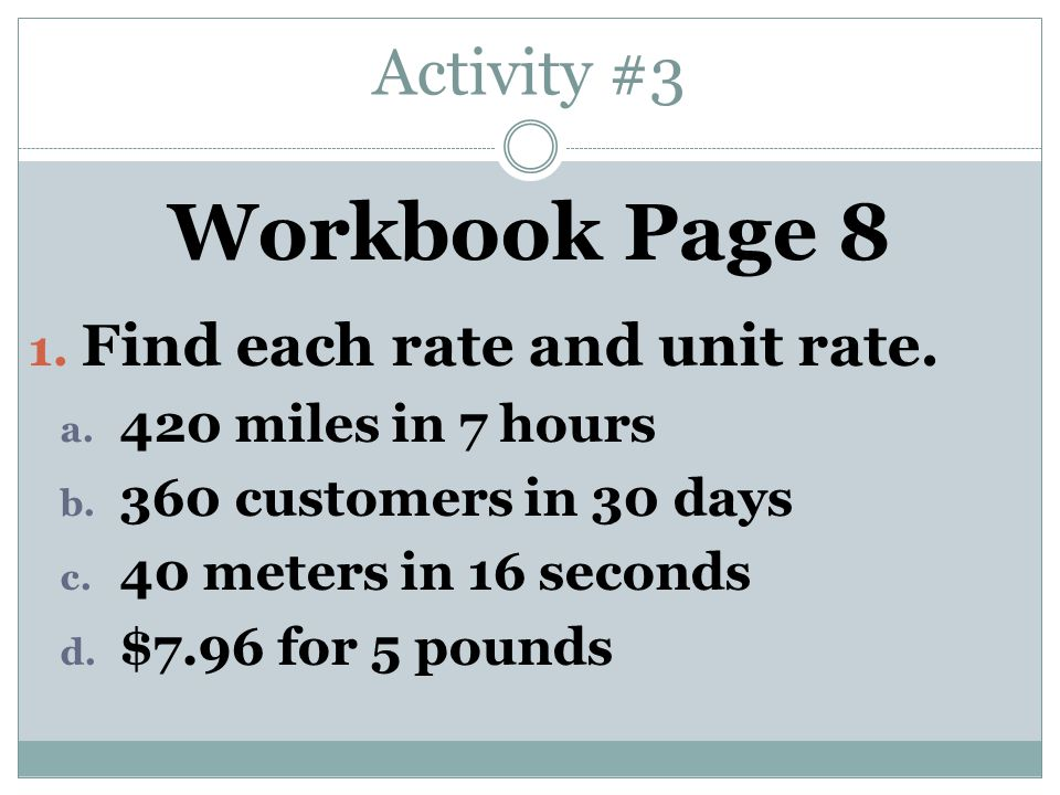 Activity #3 Workbook Page 8 1. Find each rate and unit rate.