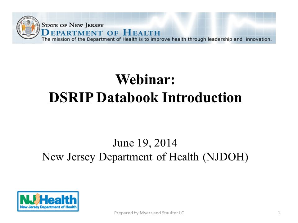 Webinar: DSRIP Databook Introduction June 19, 2014 New Jersey Department of Health (NJDOH) 1Prepared by Myers and Stauffer LC