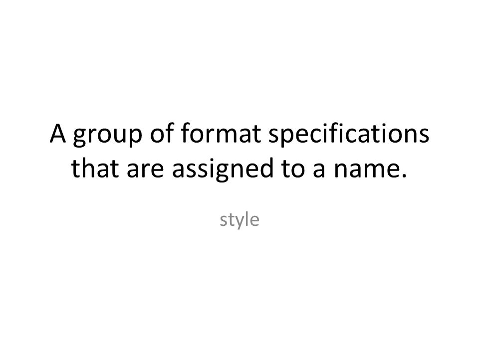A group of format specifications that are assigned to a name. style
