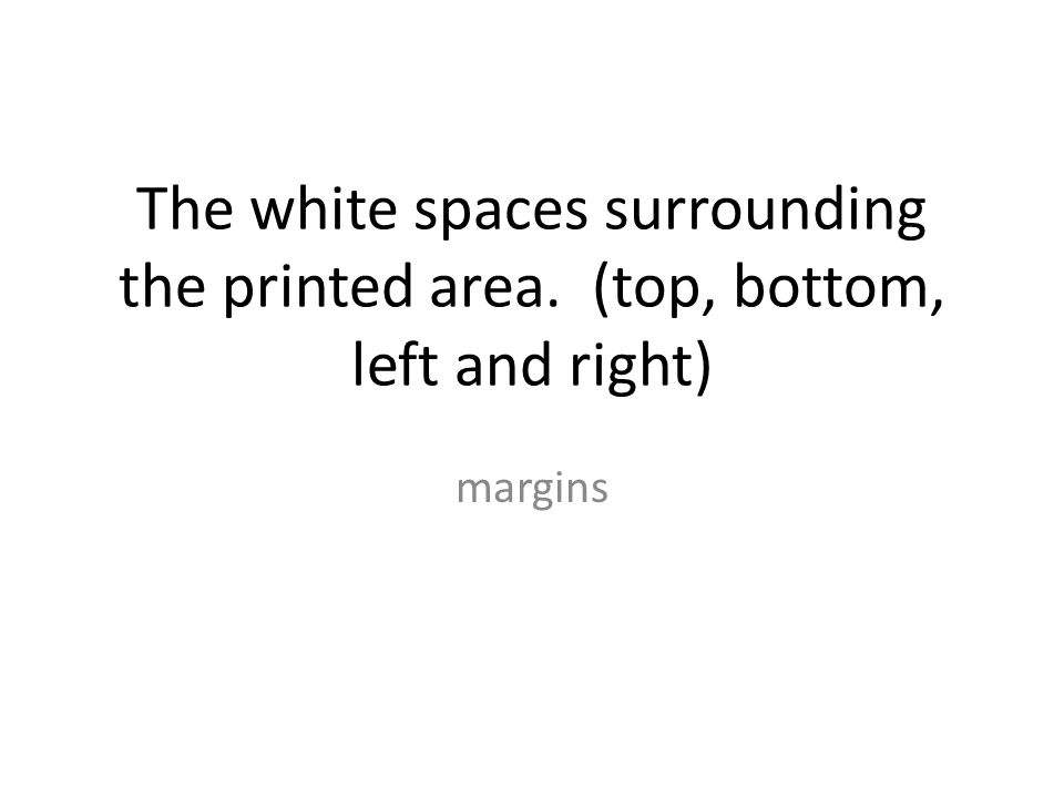 The white spaces surrounding the printed area. (top, bottom, left and right) margins