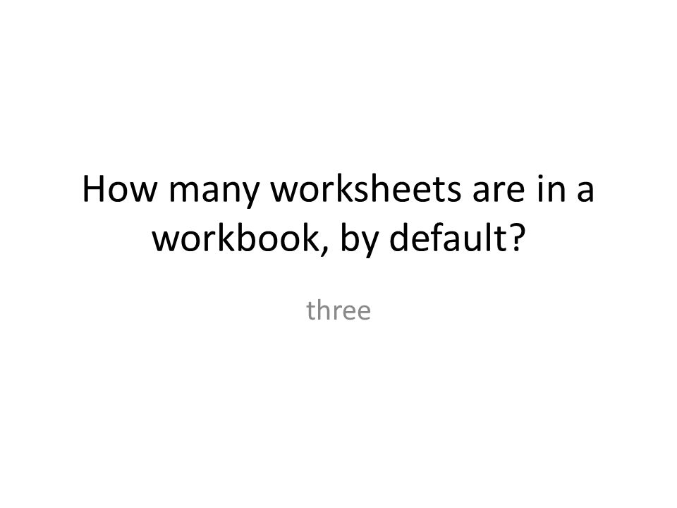 How many worksheets are in a workbook, by default three