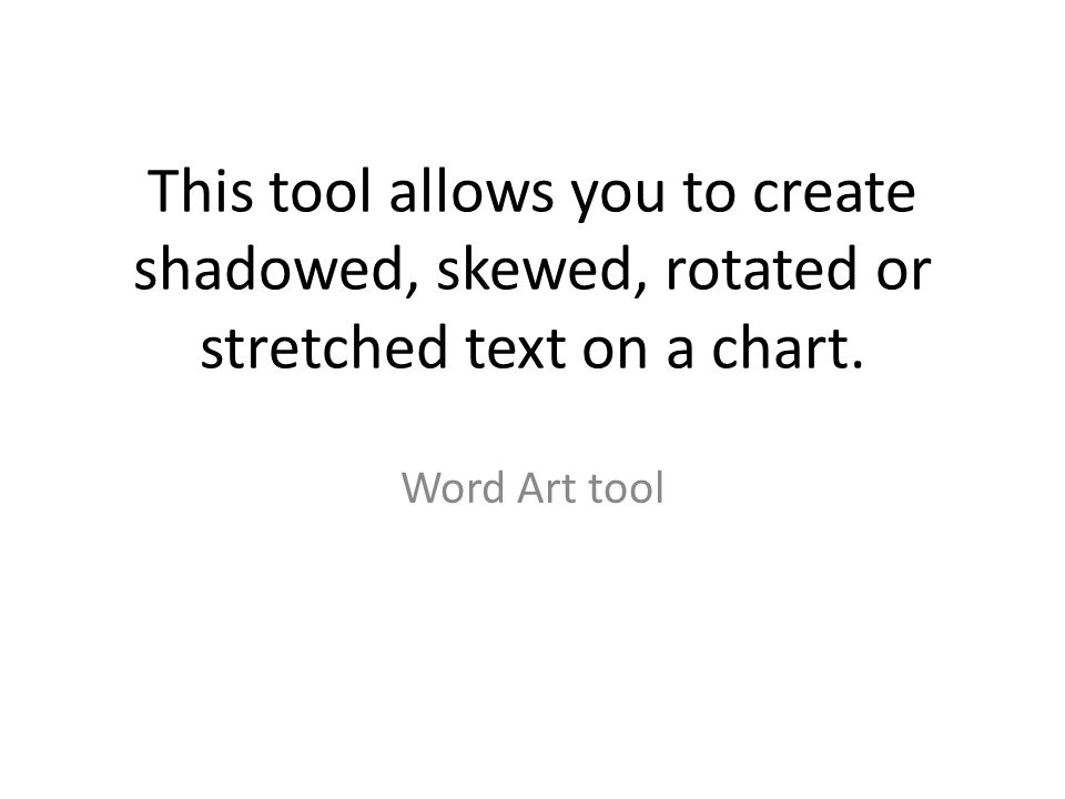 This tool allows you to create shadowed, skewed, rotated or stretched text on a chart.