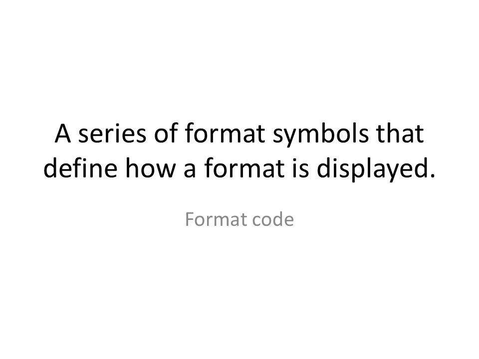 A series of format symbols that define how a format is displayed. Format code