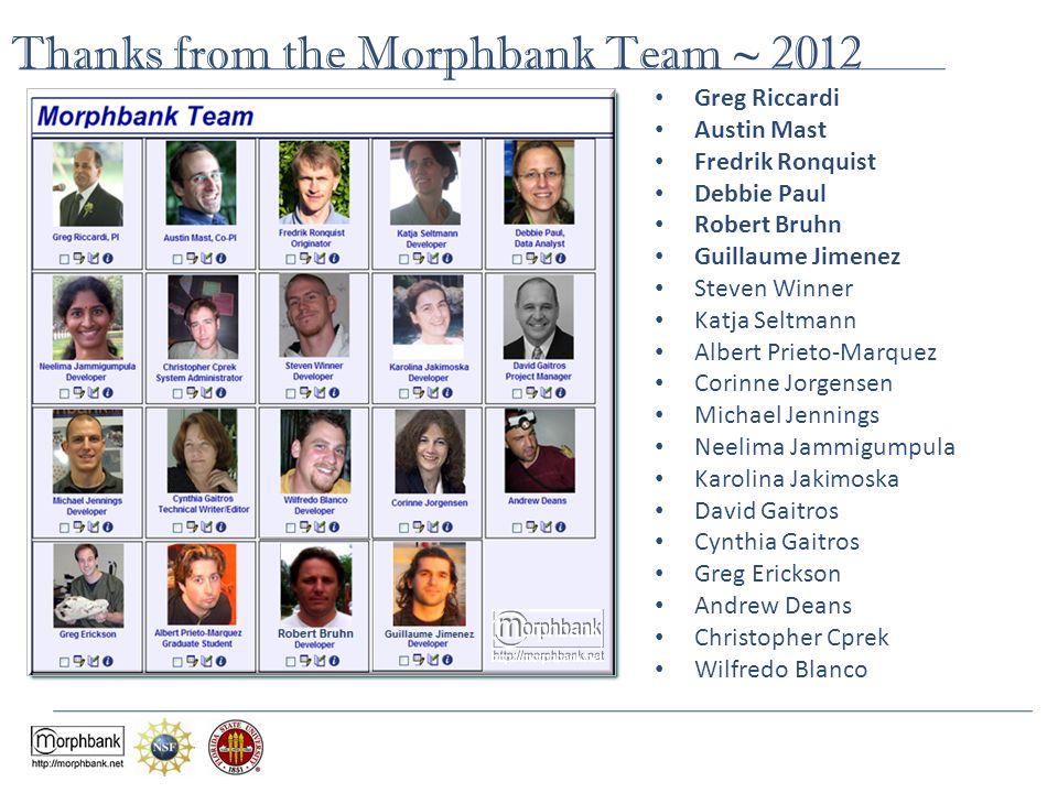 Thanks from the Morphbank Team ~ 2012 Greg Riccardi Austin Mast Fredrik Ronquist Debbie Paul Robert Bruhn Guillaume Jimenez Steven Winner Katja Seltma