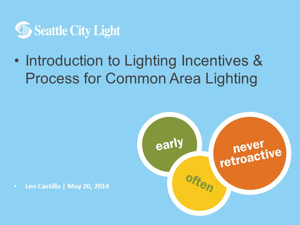 Leo Castillo | May 20, 2014 Introduction to Lighting Incentives & Process for Common Area Lighting