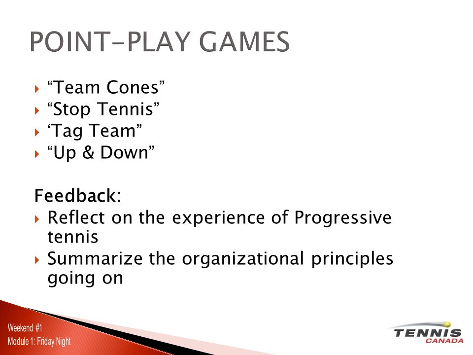  Team Cones  Stop Tennis  'Tag Team  Up & Down Feedback:  Reflect on the experience of Progressive tennis  Summarize the organizational principles going on