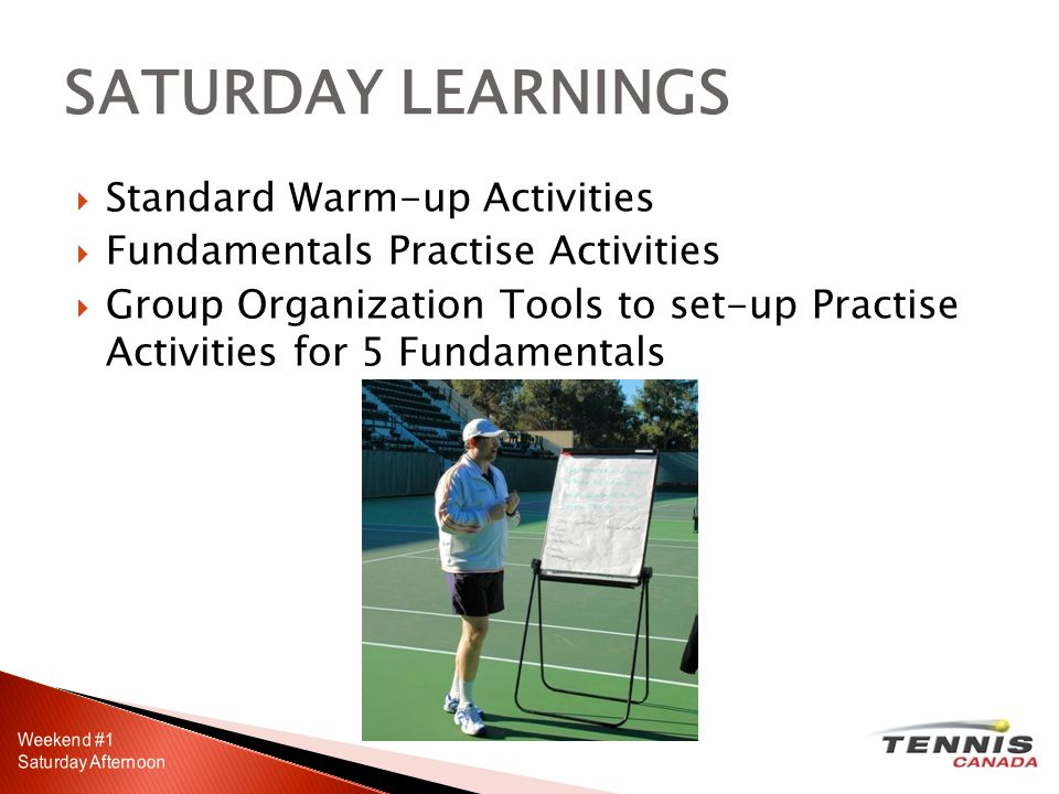  Standard Warm-up Activities  Fundamentals Practise Activities  Group Organization Tools to set-up Practise Activities for 5 Fundamentals SATURDAY LEARNINGS