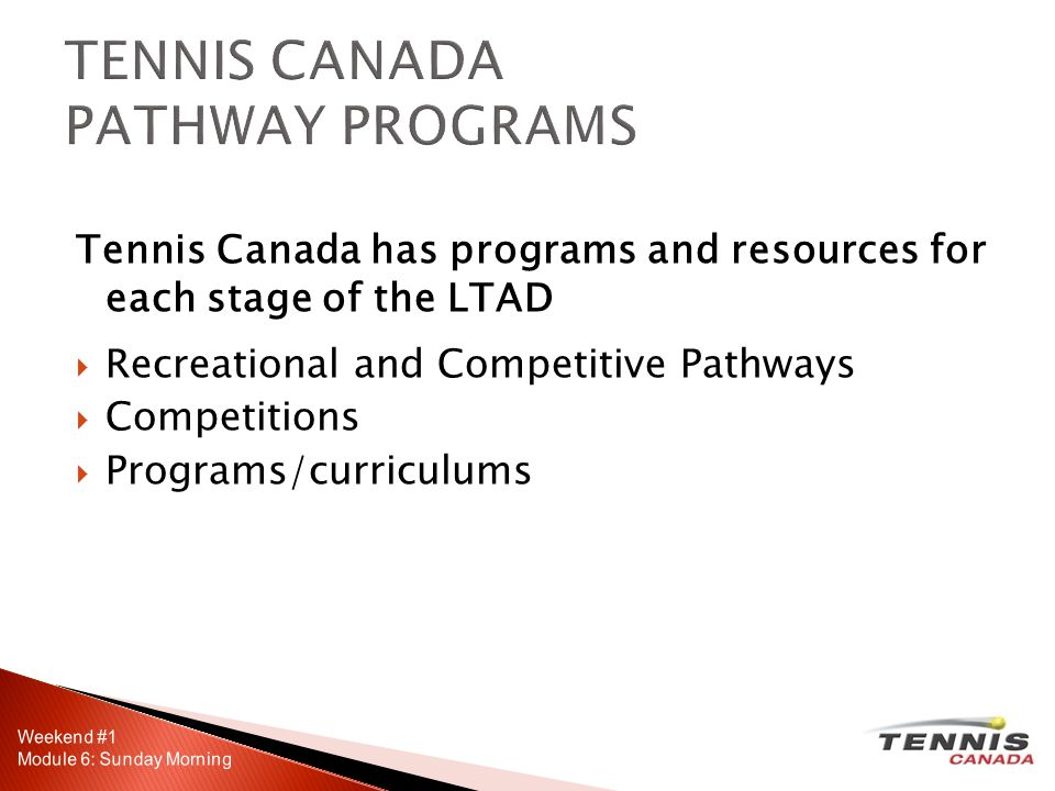 Tennis Canada has programs and resources for each stage of the LTAD  Recreational and Competitive Pathways  Competitions  Programs/curriculums
