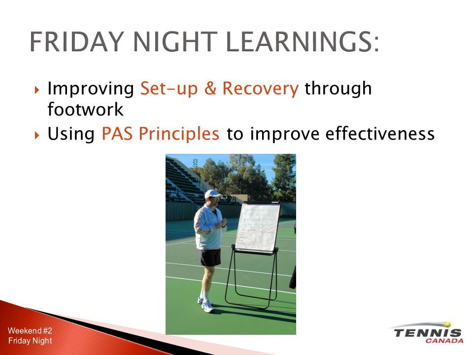 FRIDAY NIGHT LEARNINGS:  Improving Set-up & Recovery through footwork  Using PAS Principles to improve effectiveness
