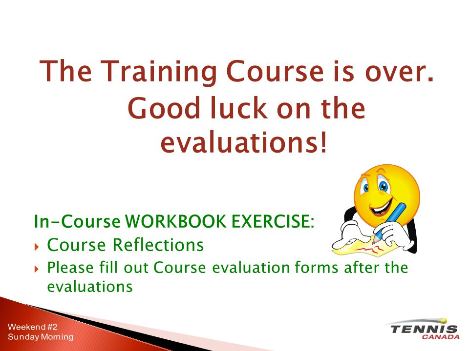 The Training Course is over.Good luck on the evaluations.