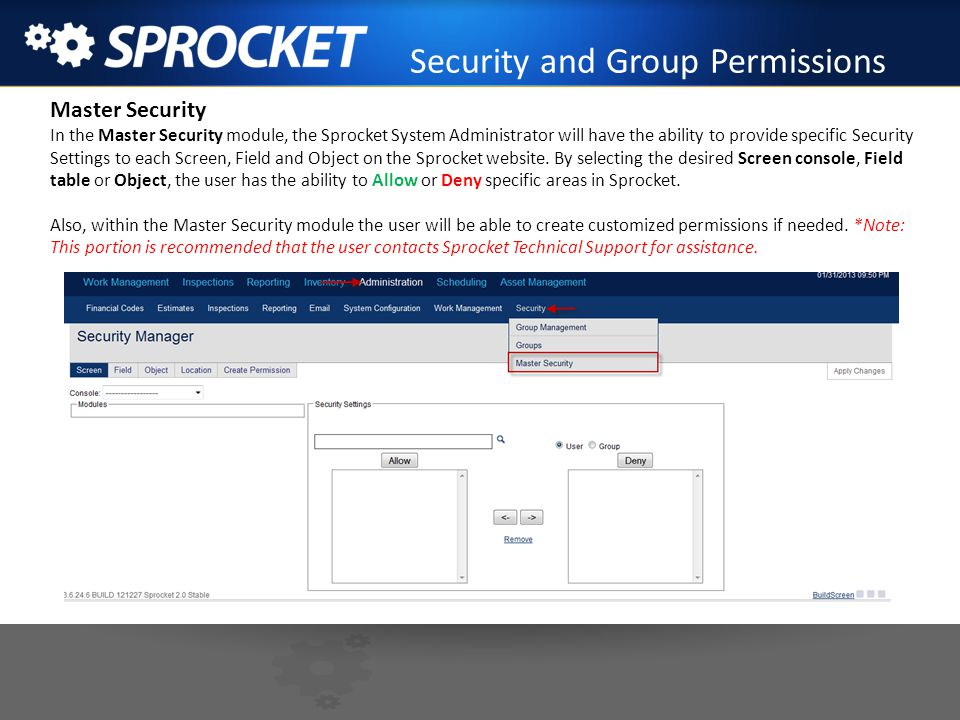 Security and Group Permissions Master Security In the Master Security module, the Sprocket System Administrator will have the ability to provide speci
