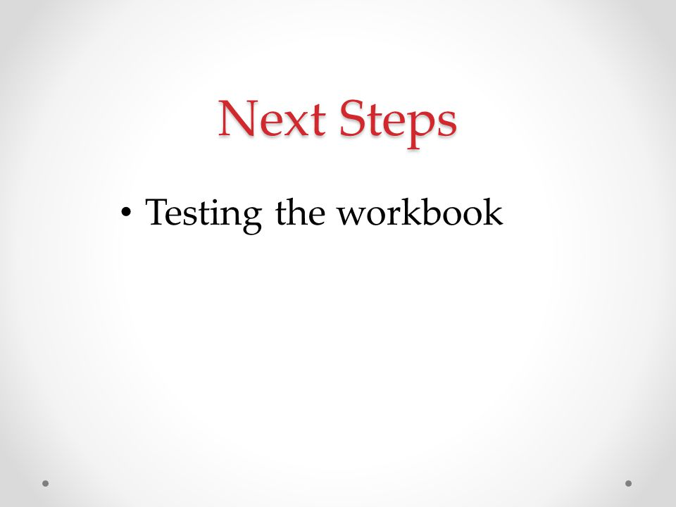 Next Steps Testing the workbook