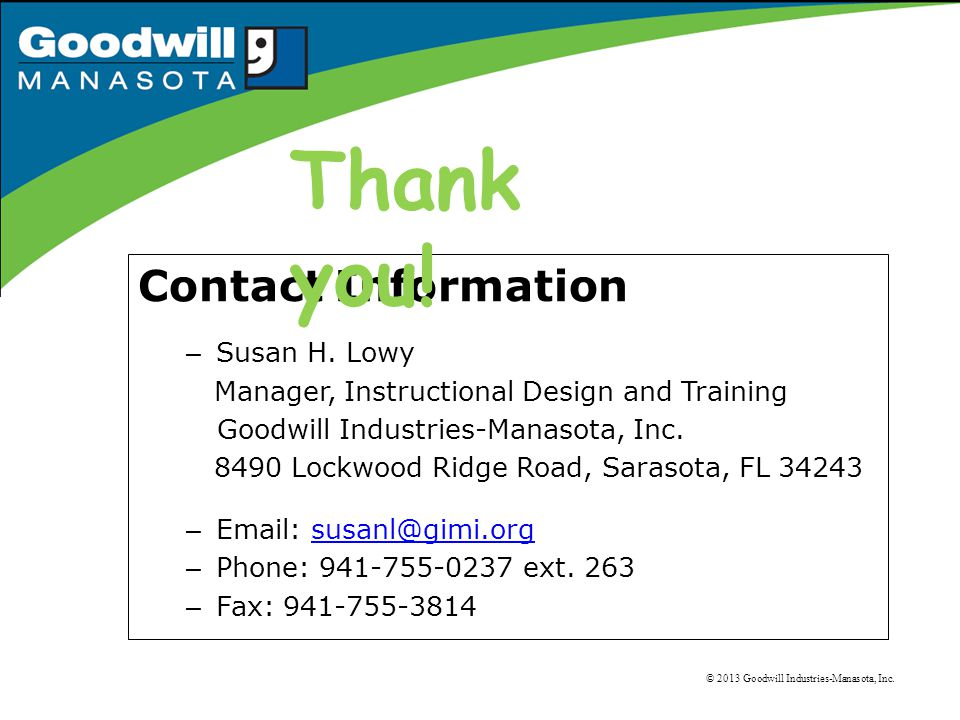 © 2013 Goodwill Industries-Manasota, Inc. Contact Information – Susan H.