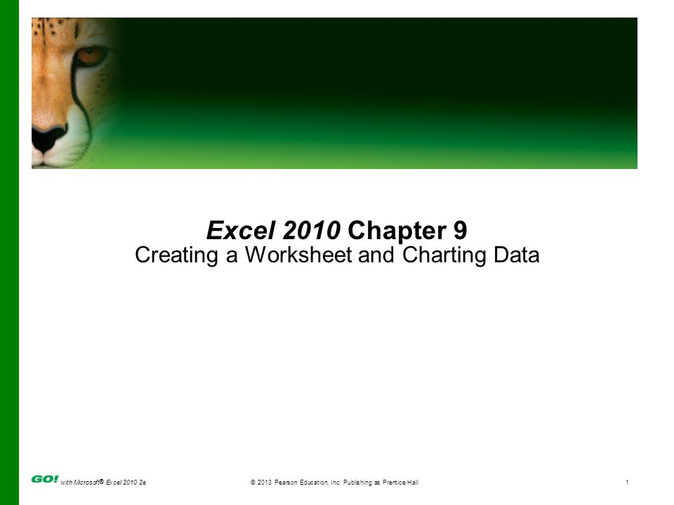 with Microsoft ® Excel 2010 2e © 2013 Pearson Education, Inc. Publishing as Prentice Hall1 Excel 2010 Chapter 9 Creating a Worksheet and Charting Data