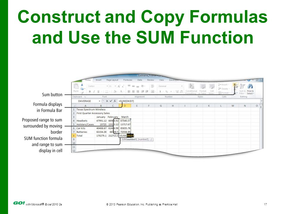 with Microsoft ® Excel 2010 2e © 2013 Pearson Education, Inc. Publishing as Prentice Hall17 Construct and Copy Formulas and Use the SUM Function