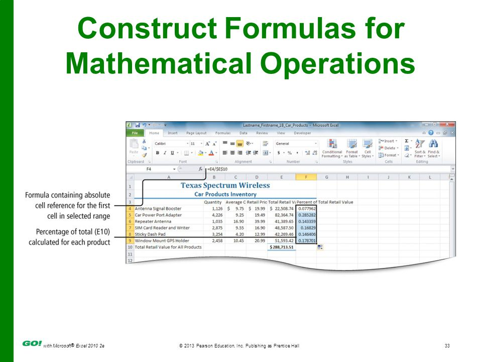 with Microsoft ® Excel 2010 2e © 2013 Pearson Education, Inc. Publishing as Prentice Hall33 Construct Formulas for Mathematical Operations