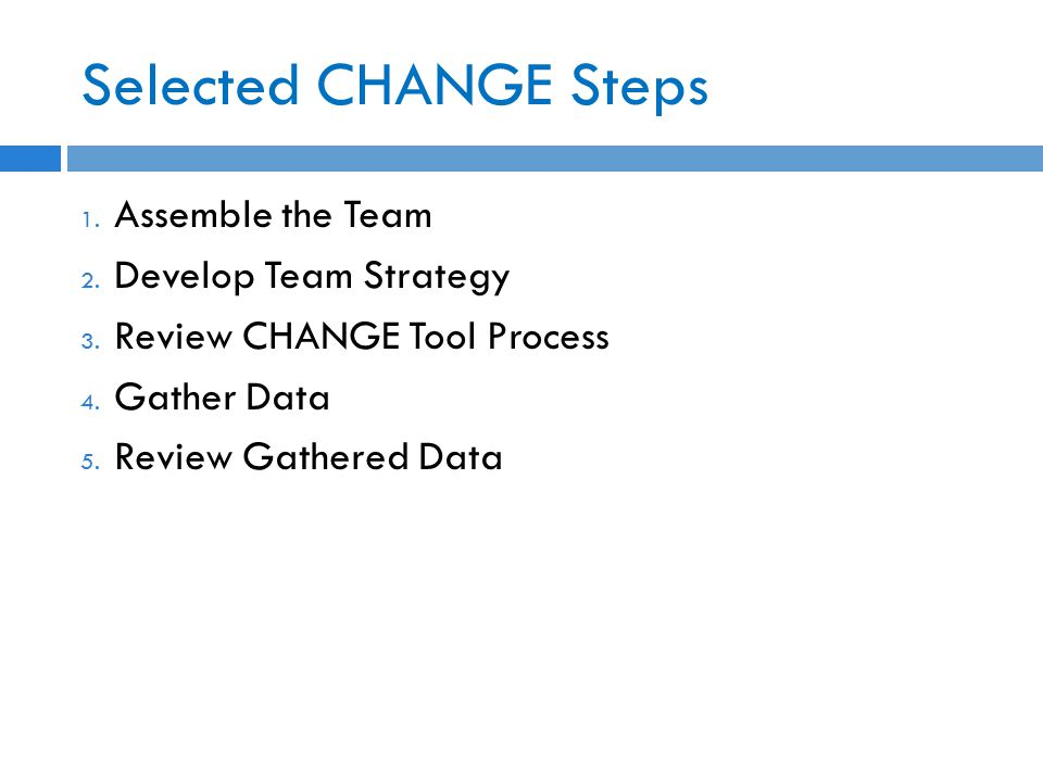 Selected CHANGE Steps 1. Assemble the Team 2. Develop Team Strategy 3.