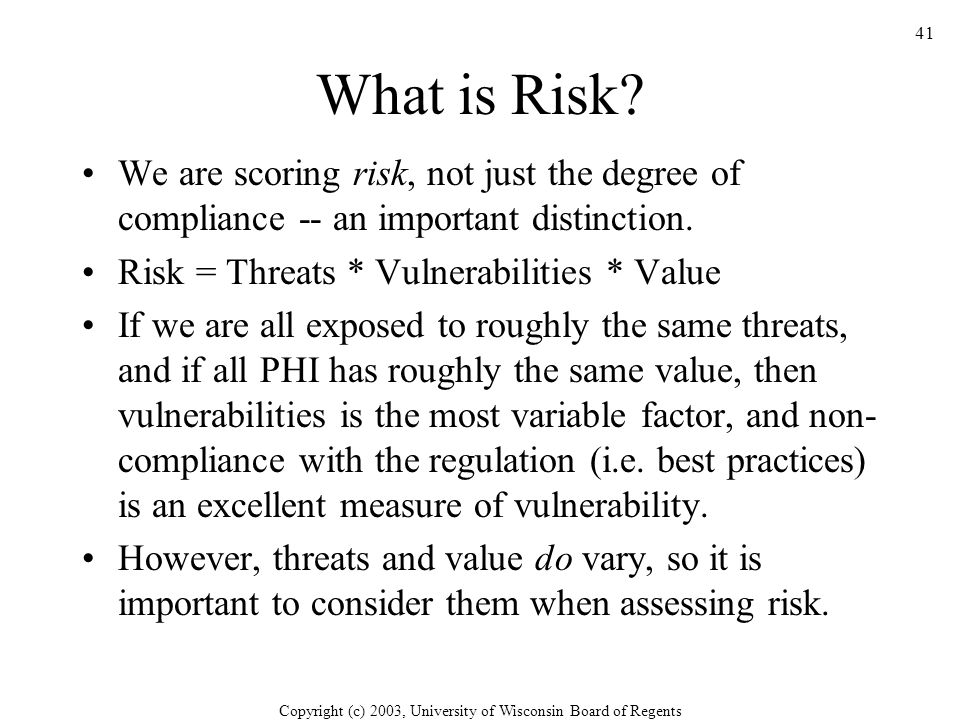 Copyright (c) 2003, University of Wisconsin Board of Regents 41 What is Risk.