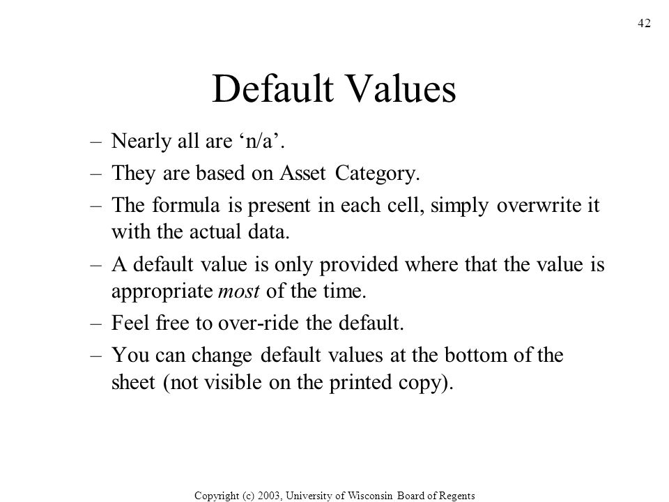 Copyright (c) 2003, University of Wisconsin Board of Regents 42 Default Values –Nearly all are 'n/a'.