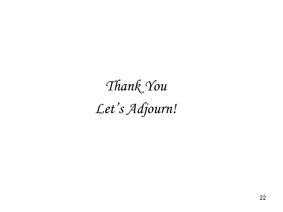 22 Thank You Let's Adjourn!